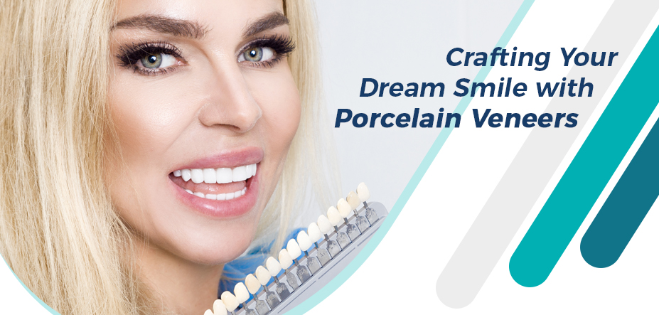 Crafting Your Dream Smile with Porcelain Veneers